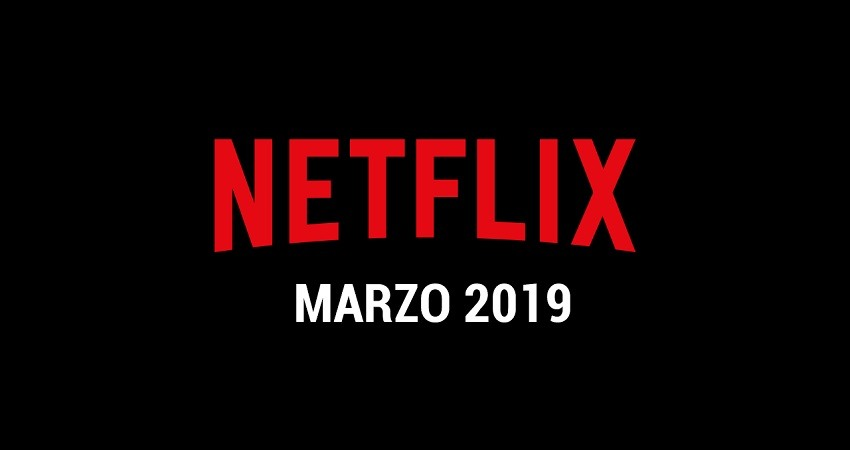 Estos son los estrenos de Netflix en marzo de 2019